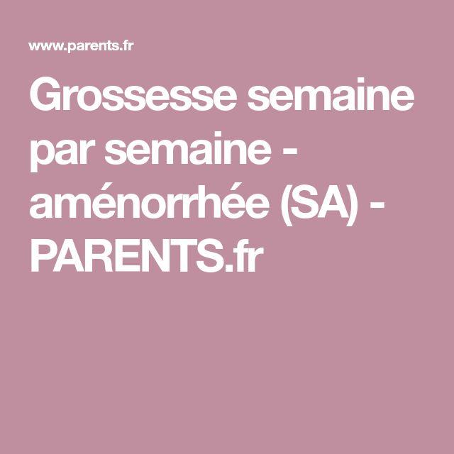 Grossesse semaine par semaine - aménorrhée (SA) - PARENTS.fr