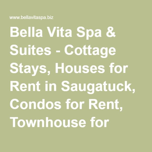 Bella Vita Spa & Suites - Cottage Stays, Houses for Rent in Saugatuck, Condos for Rent, Townhouse for Rent