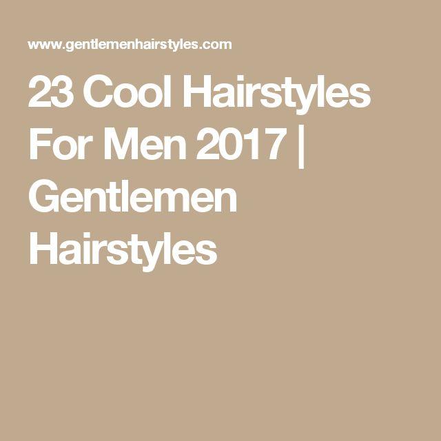 23 Cool Hairstyles For Men 2017 | Gentlemen Hairstyles
