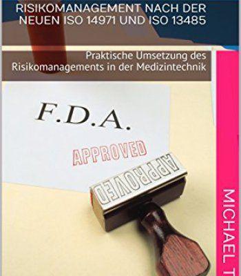Risikomanagement nach der neuen ISO 14971 und ISO 13485: Praktische Umsetzung des Risikomanagements in der Medizintechnik (Rechtliche Anforderungen für ... in der europäischen Union) (German Edition) PDF