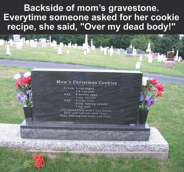 Hehehe, love it!!  I want this to be my gravestone...but with either my now famous seitan-'chicken' curry that everyone wants the recipe for or my own version of a traditional English Christmas plum pudding recipe that I have in fact said these very words over.  Take note family, I will leave the recipes in my will, lol.
