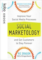 Social Marketology: Improve Your Social Media Processes and Get Customers to Stay Forever eBook by Ric Dragon Kobo Edition | chapters.indigo.ca