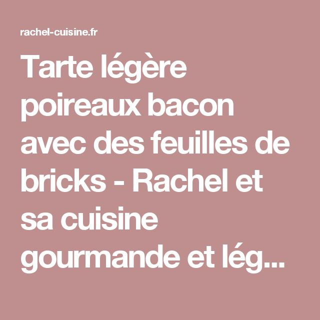Tarte légère poireaux bacon avec des feuilles de bricks - Rachel et sa cuisine gourmande et légère