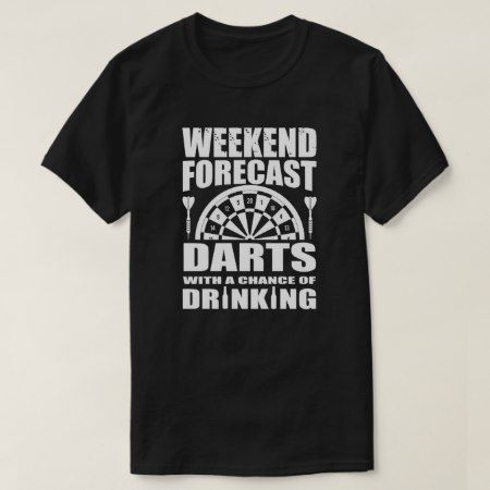 Weekend forecast Darts with a chance of Drinking T-Shirt - click to get yours right now!