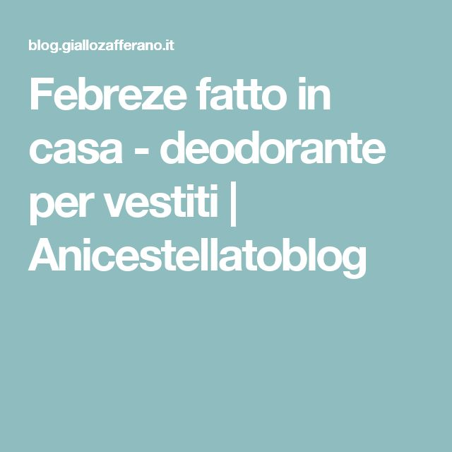 Febreze fatto in casa - deodorante per vestiti   Anicestellatoblog