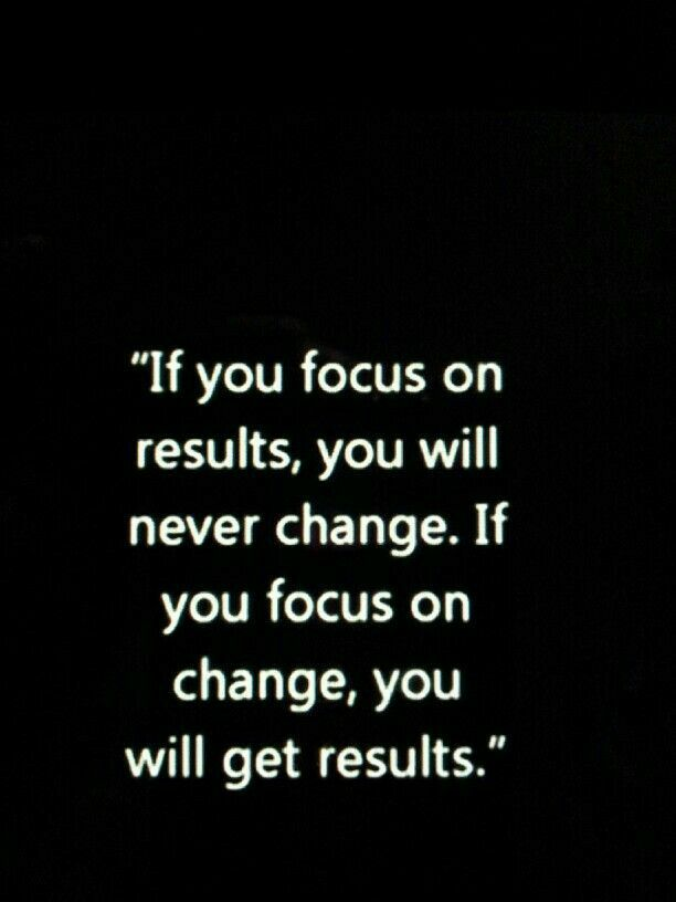 Focus on change, get results