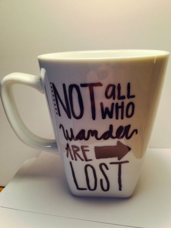 Not All Who Wander Are Lost - Sharpie Mug Idea