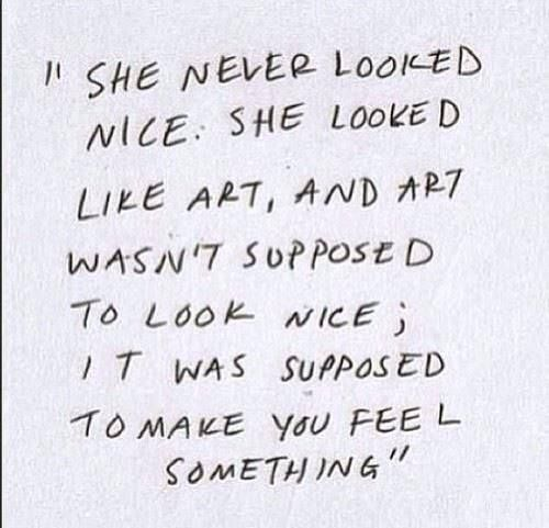 she never looked nice she looked like art and art wasn