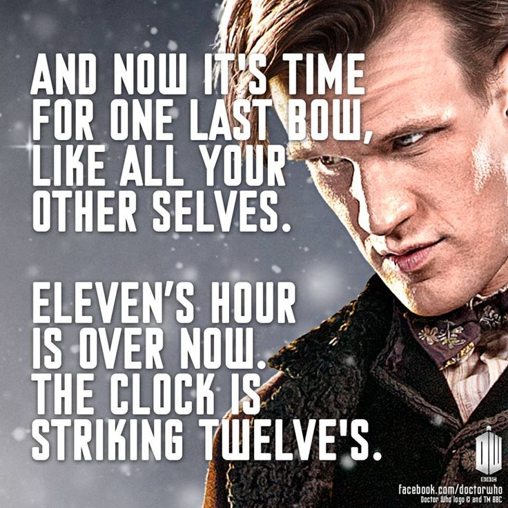 And now it's time for one last bow, like all your other selves.  Eleven's hour is over now. The clock is striking Twelve's.