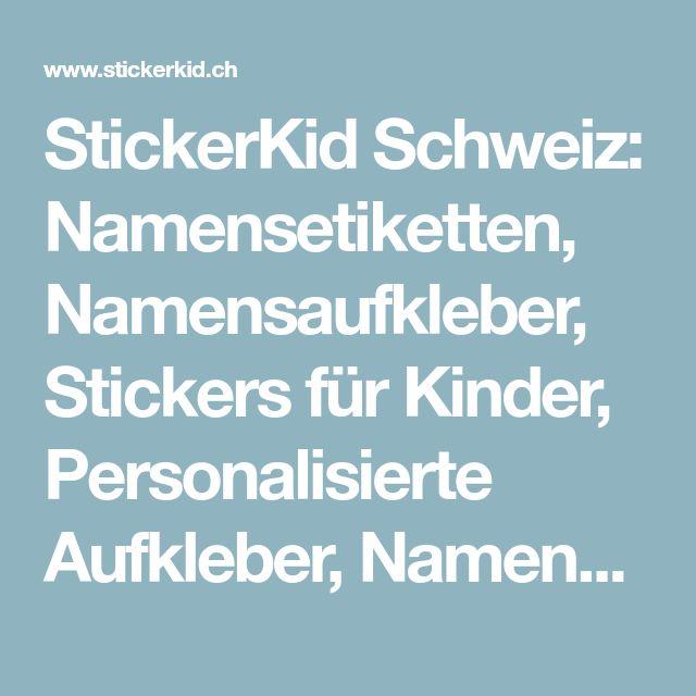 StickerKid Schweiz: Namensetiketten, Namensaufkleber, Stickers für Kinder, Personalisierte Aufkleber, Namenssticker, Etiketten für Schule & Kindergarten, Aufkleber mit namen, Schuletiketten 2017