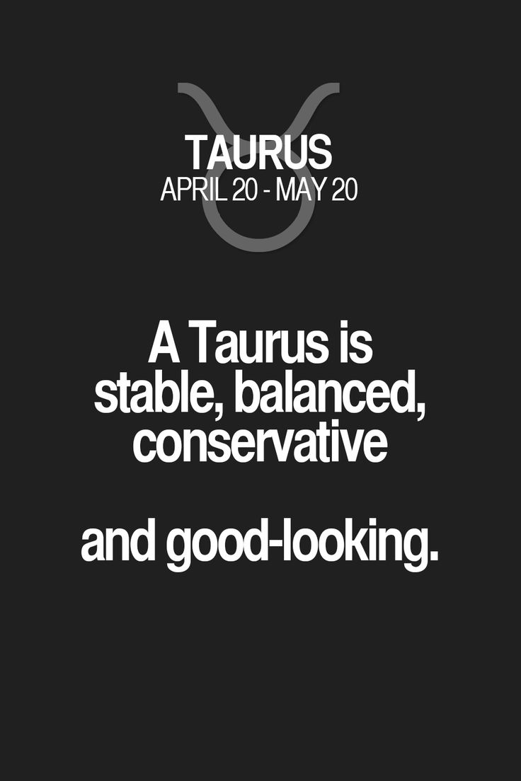 A Taurus is stable, balanced, conservative and good-looking. Taurus | Taurus Quotes | Taurus Zodiac Signs
