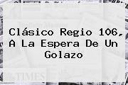 http://tecnoautos.com/wp-content/uploads/imagenes/tendencias/thumbs/clasico-regio-106-a-la-espera-de-un-golazo.jpg Clasico Regio 106. Clásico Regio 106, a la espera de un golazo, Enlaces, Imágenes, Videos y Tweets - http://tecnoautos.com/actualidad/clasico-regio-106-clasico-regio-106-a-la-espera-de-un-golazo/