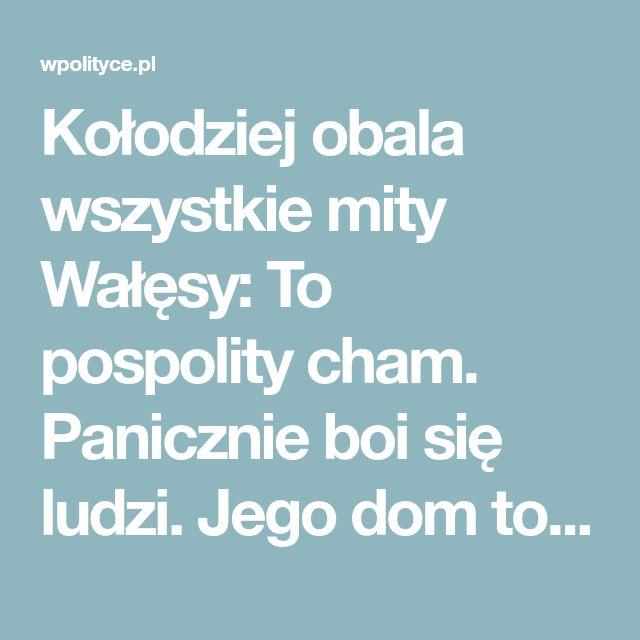 Kołodziej obala wszystkie mity Wałęsy: To pospolity cham. Panicznie boi się ludzi. Jego dom to warownia ogrodzona drutem kolczastym. WIDEO
