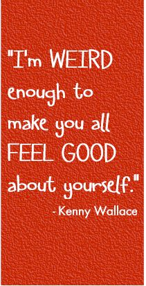 Quote  from NASCAR driver, Kenny Wallace.
