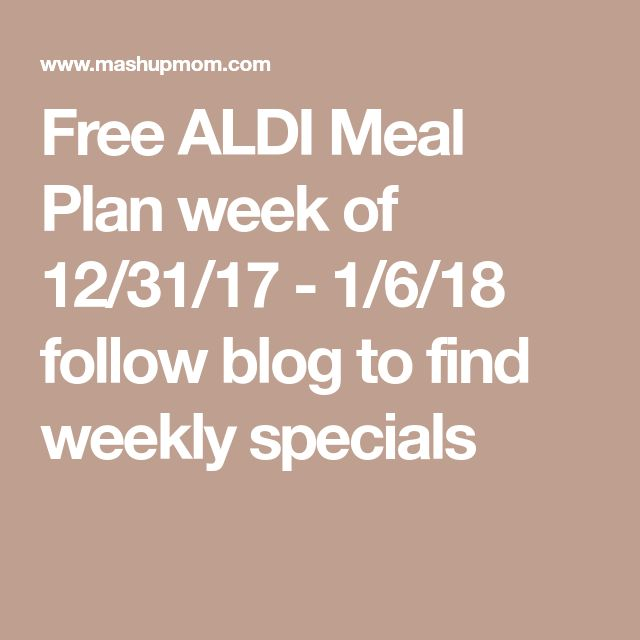 Free ALDI Meal Plan week of 12/31/17 - 1/6/18 follow blog to find weekly specials