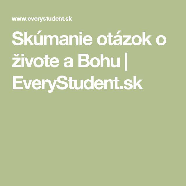 Skúmanie otázok o živote a Bohu | EveryStudent.sk