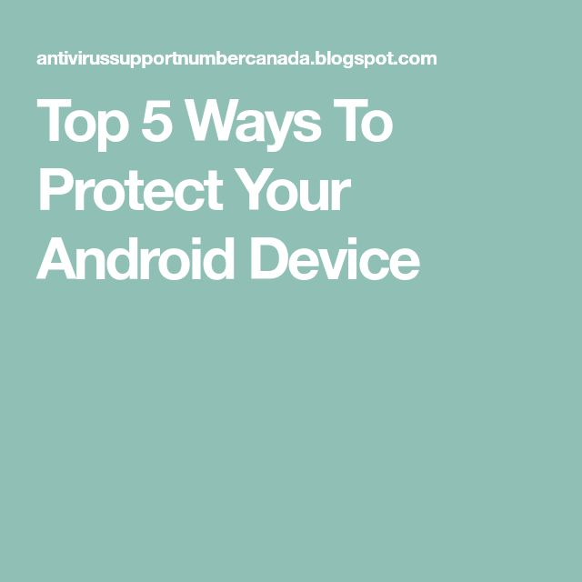Top 5 Ways To Protect Your Android Device