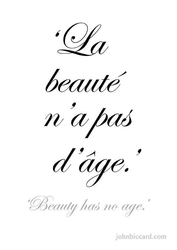 Beauty Has No Age More Beauty Quotes French Beauty French Words