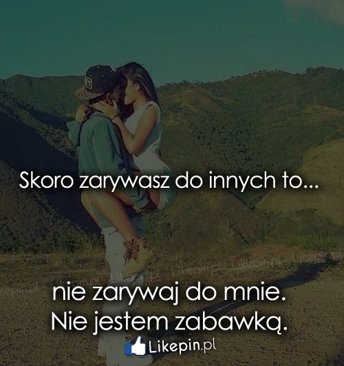 Skoro zarywasz do innych to nie zarywaj…  Źródło: www.Likepin.pl