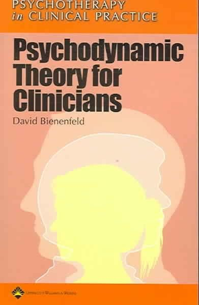 Psychodynamic Theory for Clinicians: Psychodynamic Psychotherapy In Clinical Practice
