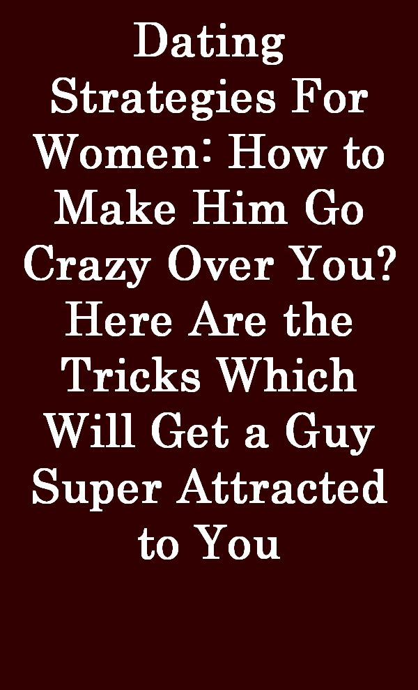 12575022cab88b6ba8059e30dab34a3f - How To Get A Guy Going Crazy For You