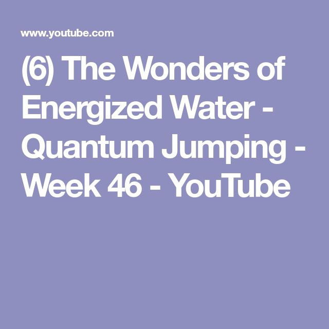 (6) The Wonders of Energized Water - Quantum Jumping - Week 46 - YouTube