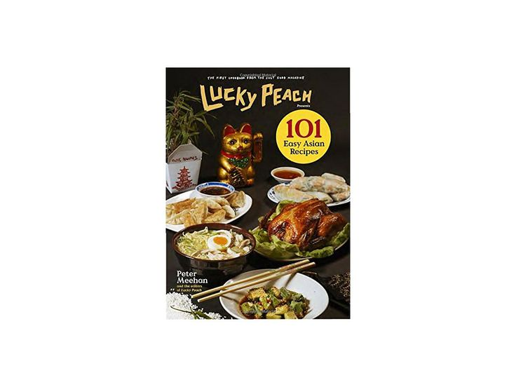 Lucky Peach Presents 101 Easy Asian Recipes - Peter Meehan, Editors of Lucky Peach