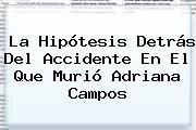 http://tecnoautos.com/wp-content/uploads/imagenes/tendencias/thumbs/la-hipotesis-detras-del-accidente-en-el-que-murio-adriana-campos.jpg Adriana Campos. La hipótesis detrás del accidente en el que murió Adriana Campos, Enlaces, Imágenes, Videos y Tweets - http://tecnoautos.com/actualidad/adriana-campos-la-hipotesis-detras-del-accidente-en-el-que-murio-adriana-campos/