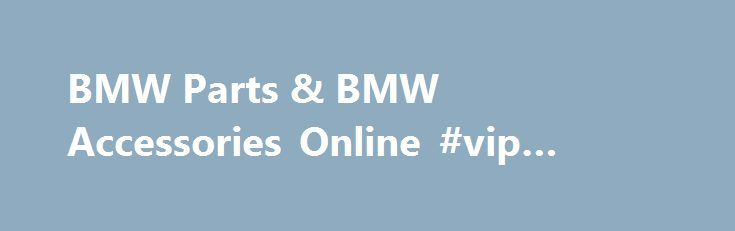 BMW Parts & BMW Accessories Online #vip #auto #parts http://auto.remmont.com/bmw-parts-bmw-accessories-online-vip-auto-parts/  #auto parts for sale # About BMW Parts and Accessories Date Published : July 30,2014 BMW: Innovations through the Years When it comes to excellence in design and functionality, only a handful of automakers can match what BMW has accomplished. This Munich-based automaker has been building vehicles for over 100 years and there are simply [...]Read More...The post BMW…