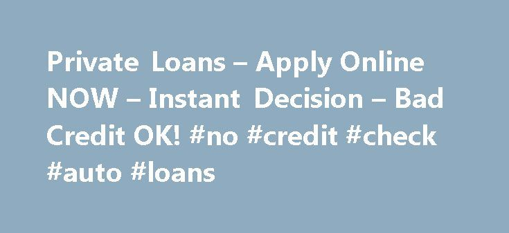 Private Loans – Apply Online NOW – Instant Decision – Bad Credit OK! #no #credit #check #auto #loans http://loan.remmont.com/private-loans-apply-online-now-instant-decision-bad-credit-ok-no-credit-check-auto-loans/  #private loan # Private loans for students is more than tuition Everybody talks today about the higher expanses of college tuition. On the other hand, many people overlook all of the additional college costs that would make going to college even bigger financial burden. Still…