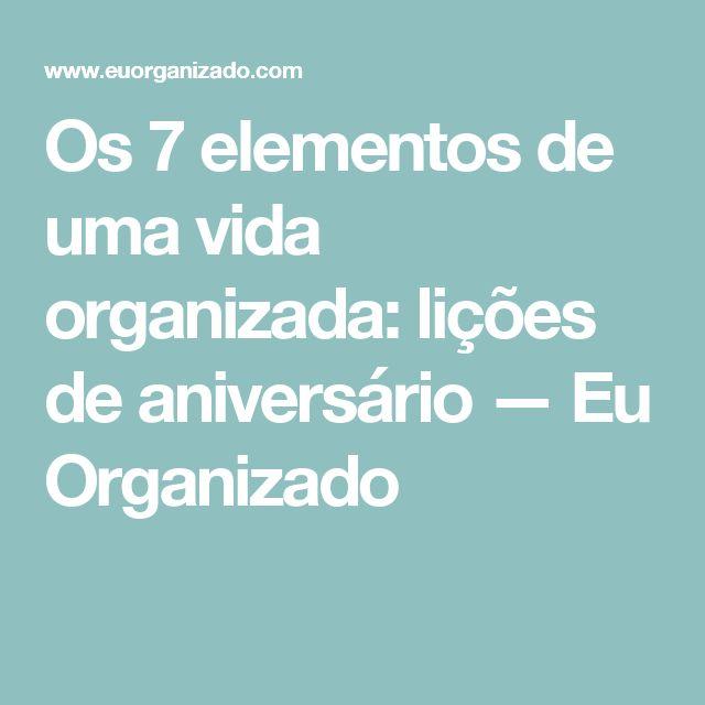 Os 7 elementos de uma vida organizada: lições de aniversário — Eu Organizado