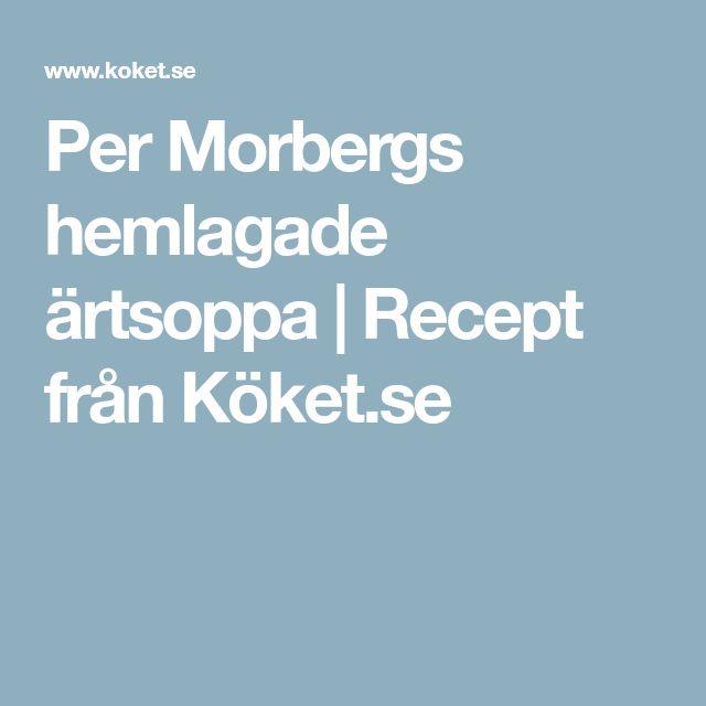 Per Morbergs hemlagade ärtsoppa   Recept från Köket.se