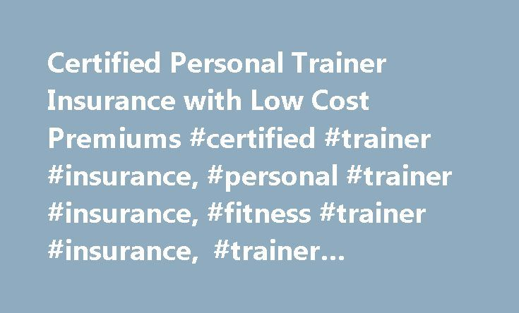 Certified Personal Trainer Insurance with Low Cost Premiums #certified #trainer #insurance, #personal #trainer #insurance, #fitness #trainer #insurance, #trainer #insurance http://sudan.remmont.com/certified-personal-trainer-insurance-with-low-cost-premiums-certified-trainer-insurance-personal-trainer-insurance-fitness-trainer-insurance-trainer-insurance/  # Welcome to Certified Trainer Insurance, Your one-stop-shop for your training businesses insurance needs. We specialize in insurance for…