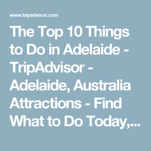 The Top 10 Things to Do in Adelaide - TripAdvisor - Adelaide, Australia Attractions - Find What to Do Today, This Weekend, or in July