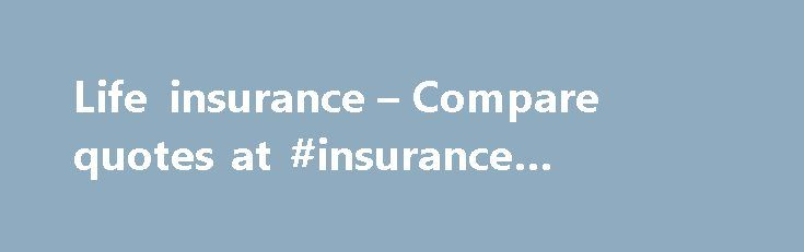 Life insurance – Compare quotes at #insurance #quotes #online http://insurance.remmont.com/life-insurance-compare-quotes-at-insurance-quotes-online/  #life insurance # Getting started Decide on the type of life insurance you need Pays out if you die during the policy term Age range: 18-82 years Maximum term: 40 years Minimum term: 5 years Information displayed is for guidance only and it may vary from provider to provider, so always check the policy documents. […]The post Life insurance –…