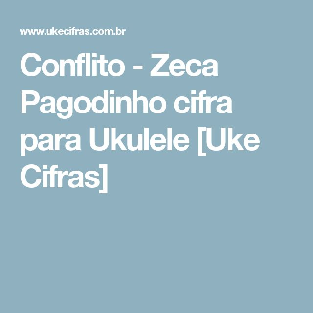 Conflito - Zeca Pagodinho cifra para Ukulele [Uke Cifras]