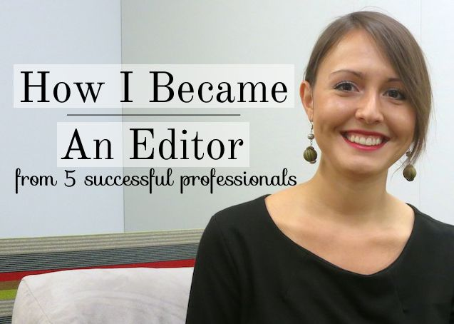 Ever dreamed of being an editor, but not quite sure how to get there? We sat down with 5 successful editors and learned how they got to where they are today.