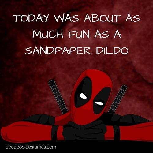 Funny Deadpool quotes - Today was about as much fun as a sandpaper dildo