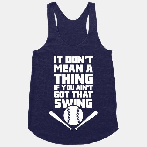 It Don't Mean A Thing If You Ain't Got That Swing #baseball tee