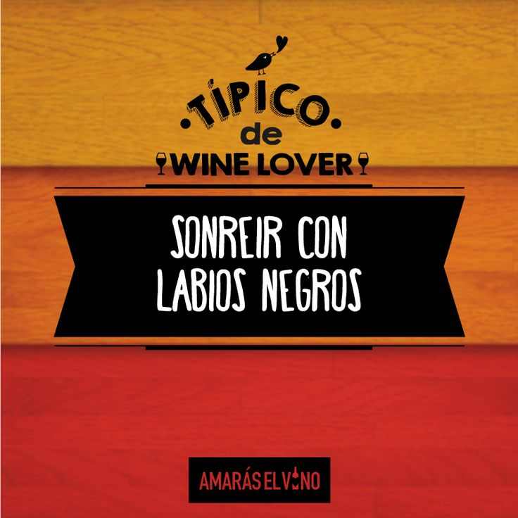 "#TipicodeWinelover: ""Sonreir con los labios negros"" #AmarasElVino #Wine #Vino #WineHumor"