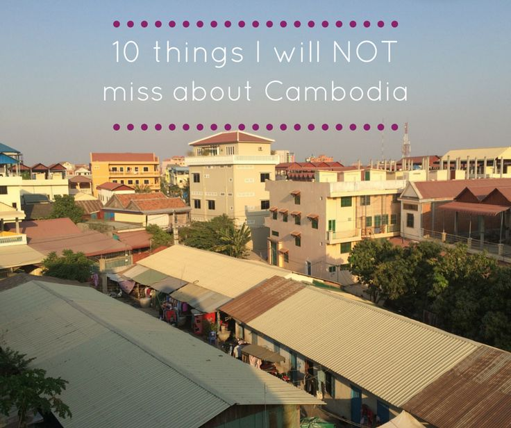 It's time...: 10 things I will NOT miss about Cambodia
