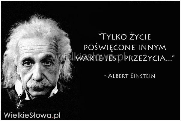 Tylko życie poświęcone innym... #Einstein-Albert,  #Bezinteresowność, #Cel, #Sens, #Życie