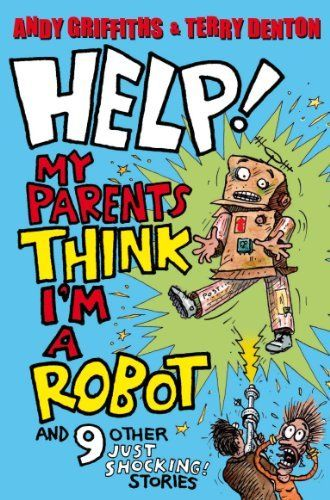 Help! My Parents Think I'm a Robot! by Andy Griffiths. $4.90. 224 pages. Publisher: Macmillan Children's Books; 1 edition (February 28, 2011). Author: Andy Griffiths