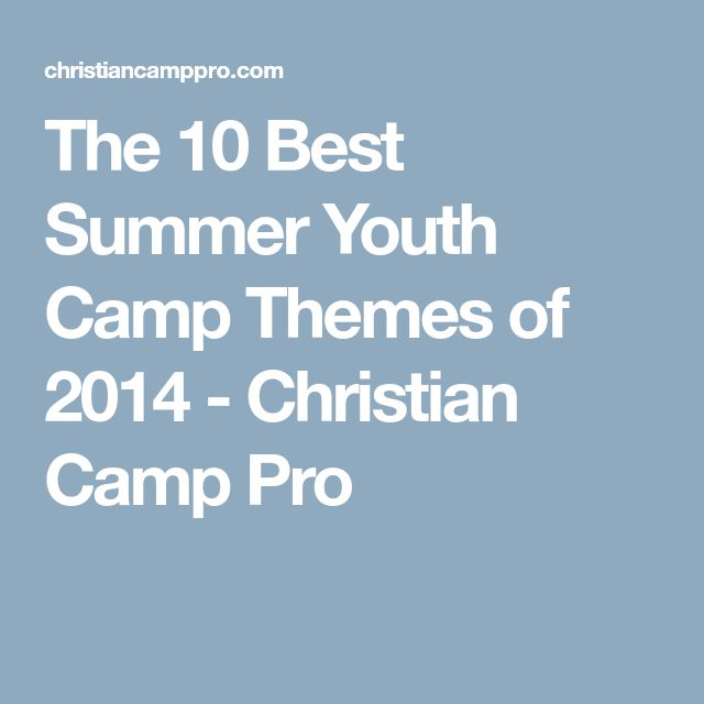 The 10 Best Summer Youth Camp Themes of 2014 - Christian Camp Pro
