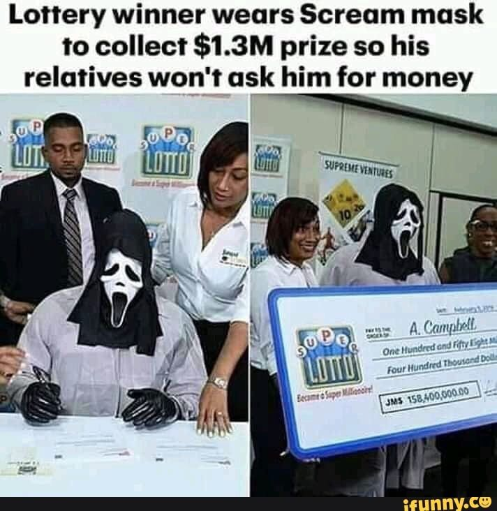 Lottery Winner Wears Scream Mask To Collect 1 3m Prize So His Relatives Won T Ask Him For Money Ifunny Lottery Winner Lottery Funny Memes