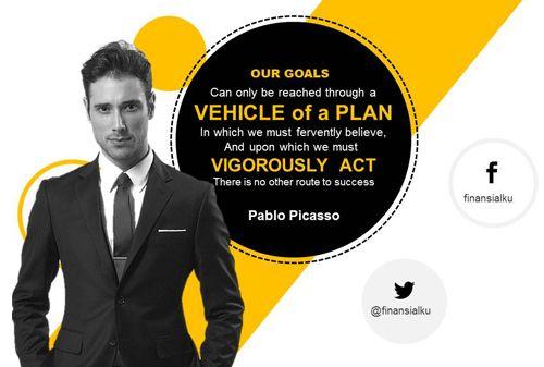 Bagaimana cara mencapai tujuan keuangan? #Finansialku akan berbagi quote dari seorang Pablo Picasso:  English: Our Goals can only be reached through a vehicle of a plan in which we must fervently believe, and upon which we must vigorously act. There is no other route to success.  Indonesia:  Tujuan kita hanya dapat dicapai dengan kendaraan yang disebut rencana. Kita harus sungguh-sungguh percaya dan penuh semangat menjalankannya. Tidak ada cara lain untuk sukses.  cek di http://goo.gl/gBbG95