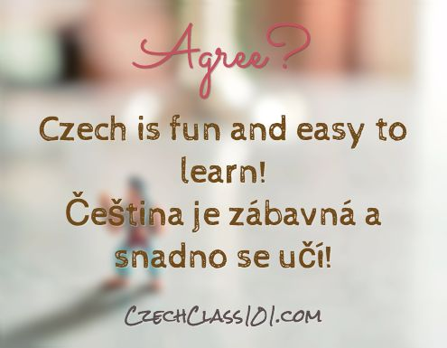 Agree? Czech is fun and easy to learn! Čeština je zábavná a snadno se učí! Click here to get more Czech sentences: http://www.CzechClass101.com/Czech-phrases/ #Czech #learnCzech #CzechClass101 #CzechRepublic