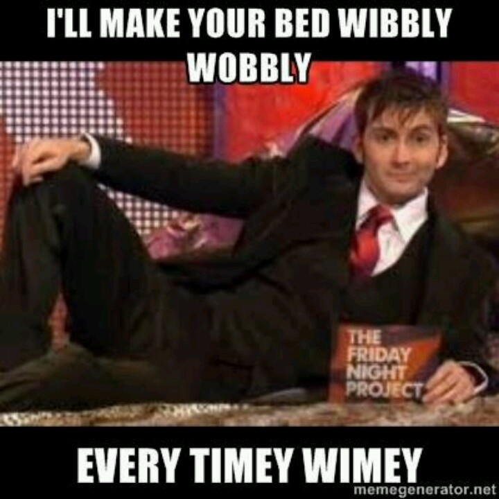 I Ll Make Your Bed Wibbly Wobbly Every Timey Wimey