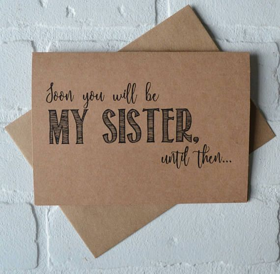 What happens when you want your soon-to-be sister in law to be your bridesmaid? You ask her...with a sweet endearing card to show how much you care. This bridal party card is straight to the point asking this special someone to be a part of your wedding day. Printed on *kraft cardstock including envelope. PRINTING ================ (Outside) Soon you will be MY SISTER, until then... (Inside) WILL YOU BE MY... brid...