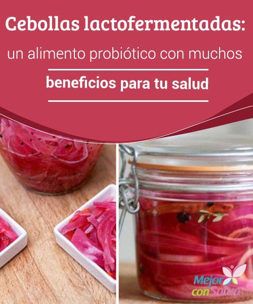 Cebollas lactofermentadas: un alimento probiótico con muchos beneficios para tu salud   Las cebollas lactofermentadas son un alimento con propiedades probióticas que ayudan a proteger el organismo frente a varias enfermedades. ¡Descúbrelo!